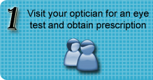 Visit your optician for an eye test and obtain prescription
